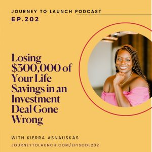 Losing $300,000 Of Your Life Savings In An Investment Deal Gone Wrong W/ Kierra Asnauskas