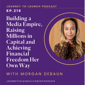 Building a Media Empire, Raising Millions in Capital and Achieving Financial Freedom Her Own Way with Morgan DeBaun