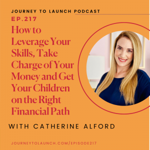 How to Leverage Your Skills, Take Charge of Your Money and Get Your Children on the Right Financial Path with Catherine Alford