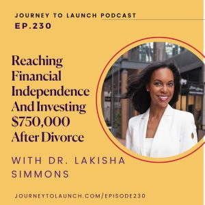 Reaching Financial Independence And Investing $750,000 After Divorce With Dr. Lakisha Simmons: